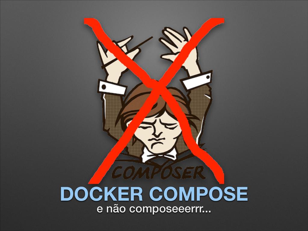 DOCKER COMPOSE e não composeeerrr...