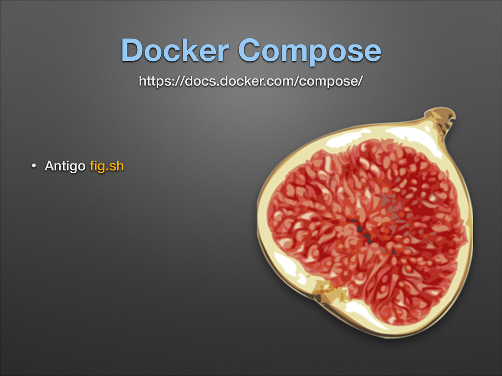 Docker Compose • Antigo fig.sh 
