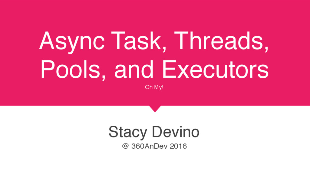 Async Task, Threads, Pools, and Executors Oh My...