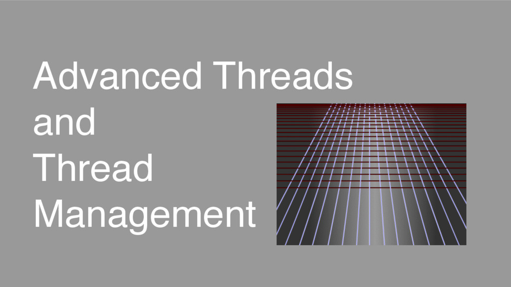 Advanced Threads and Thread Management