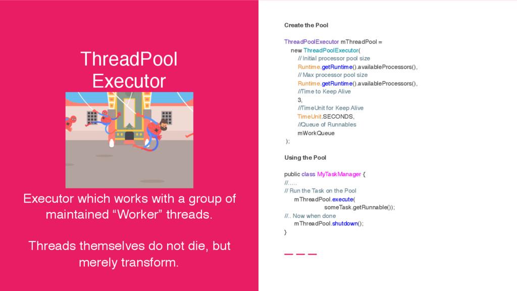 ThreadPool Executor Executor which works with a...