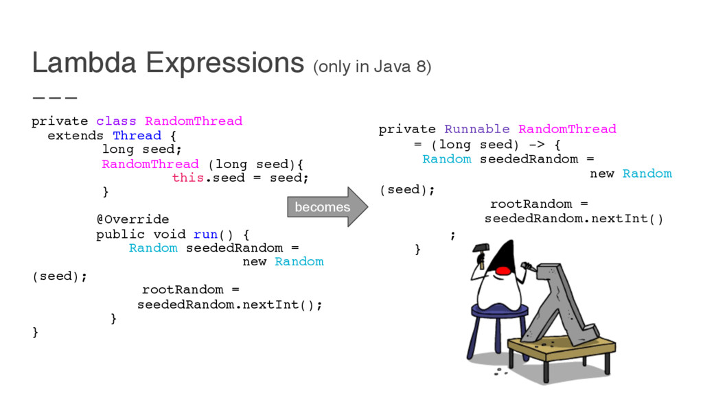 Lambda Expressions (only in Java 8) private cla...