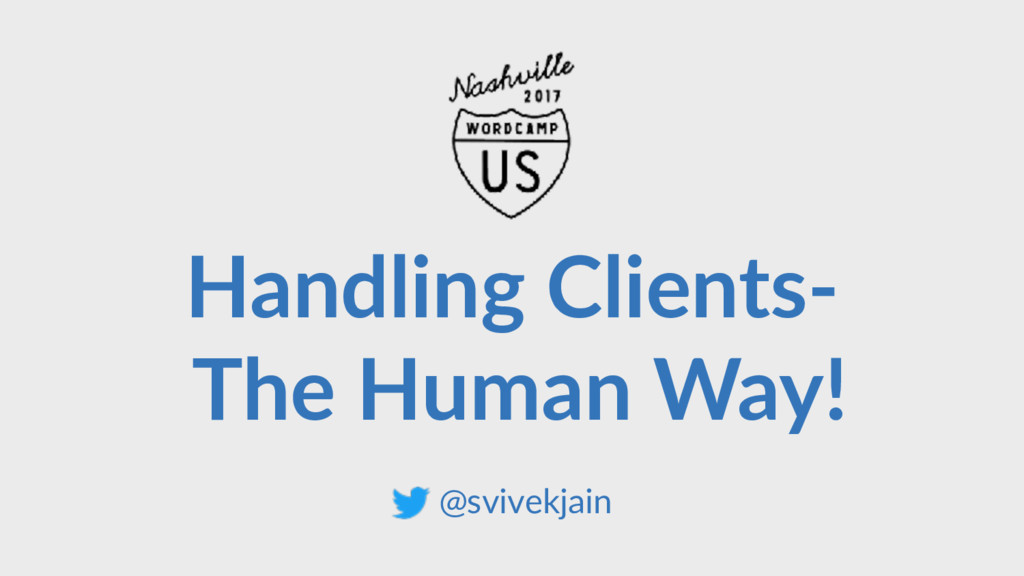Handling Clients- The Human Way! @svivekjain