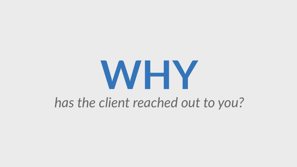 WHY has the client reached out to you?