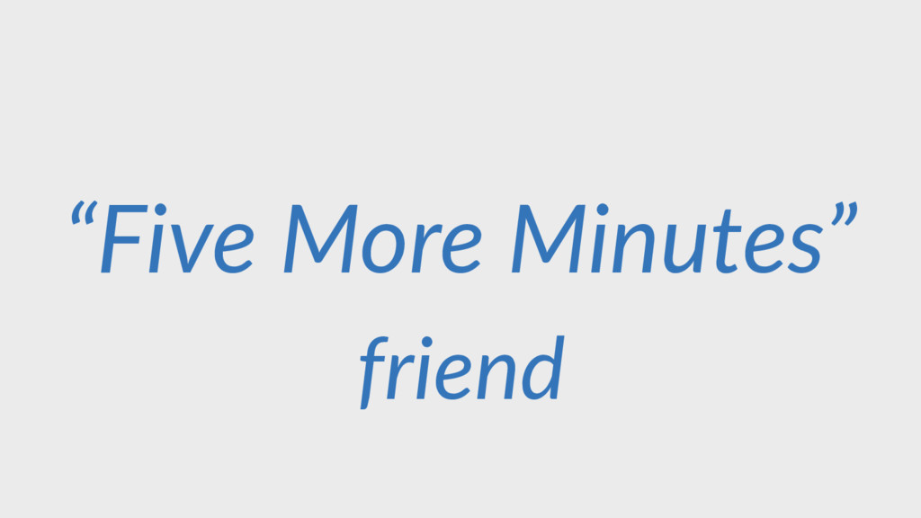 "friend ""Five More Minutes"""