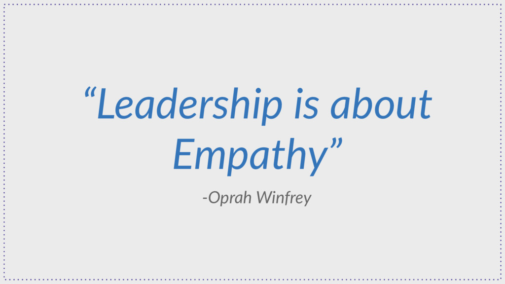 "-Oprah Winfrey ""Leadership is about Empathy"""