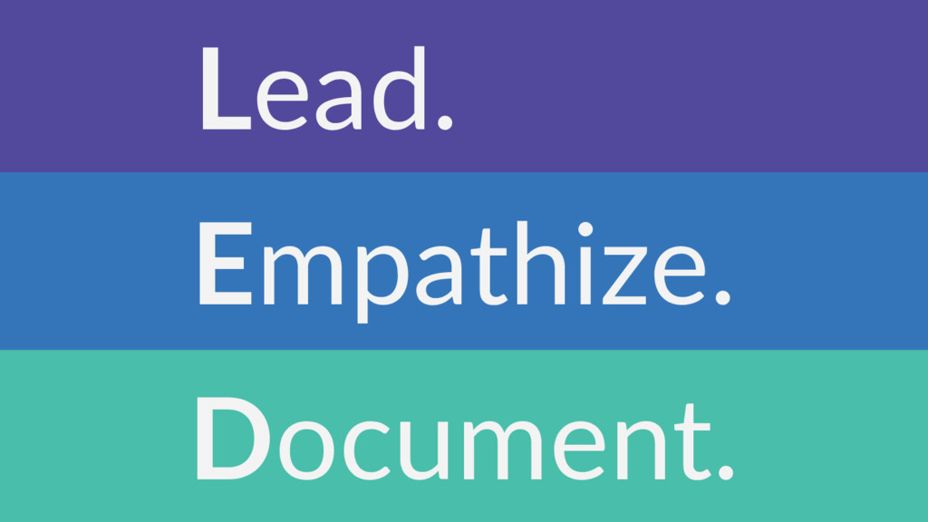 Empathize. Document. Lead.