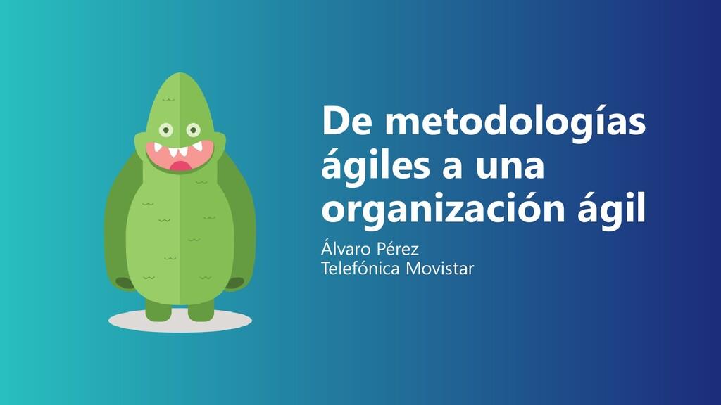 De metodologías ágiles a una organización ágil ...