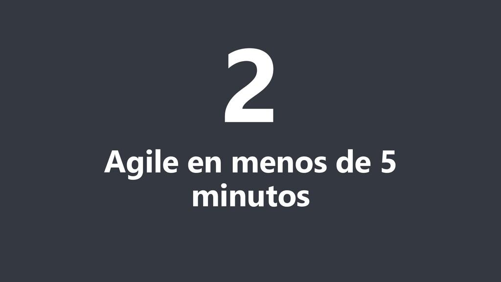 2 Agile en menos de 5 minutos