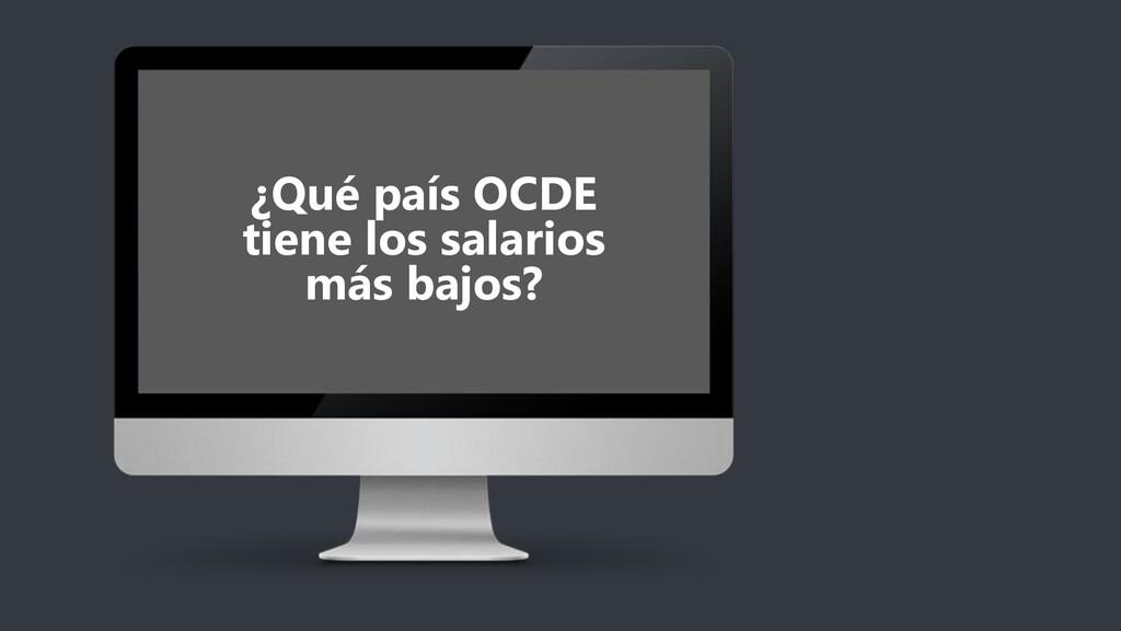 ¿Qué país OCDE tiene los salarios más bajos?