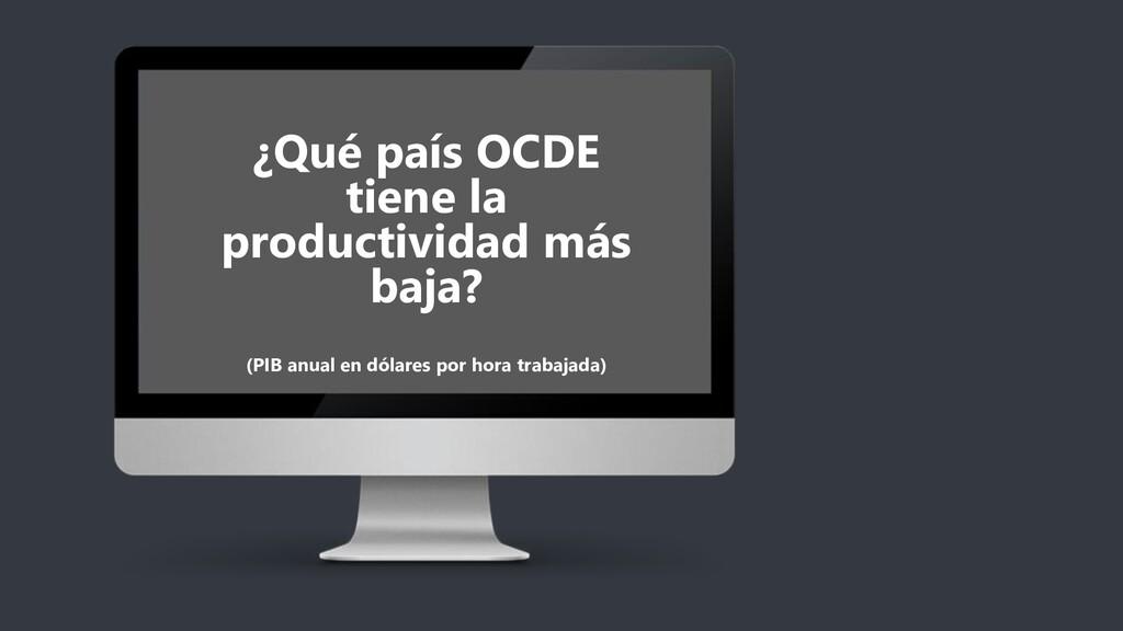 ¿Qué país OCDE tiene la productividad más baja?...
