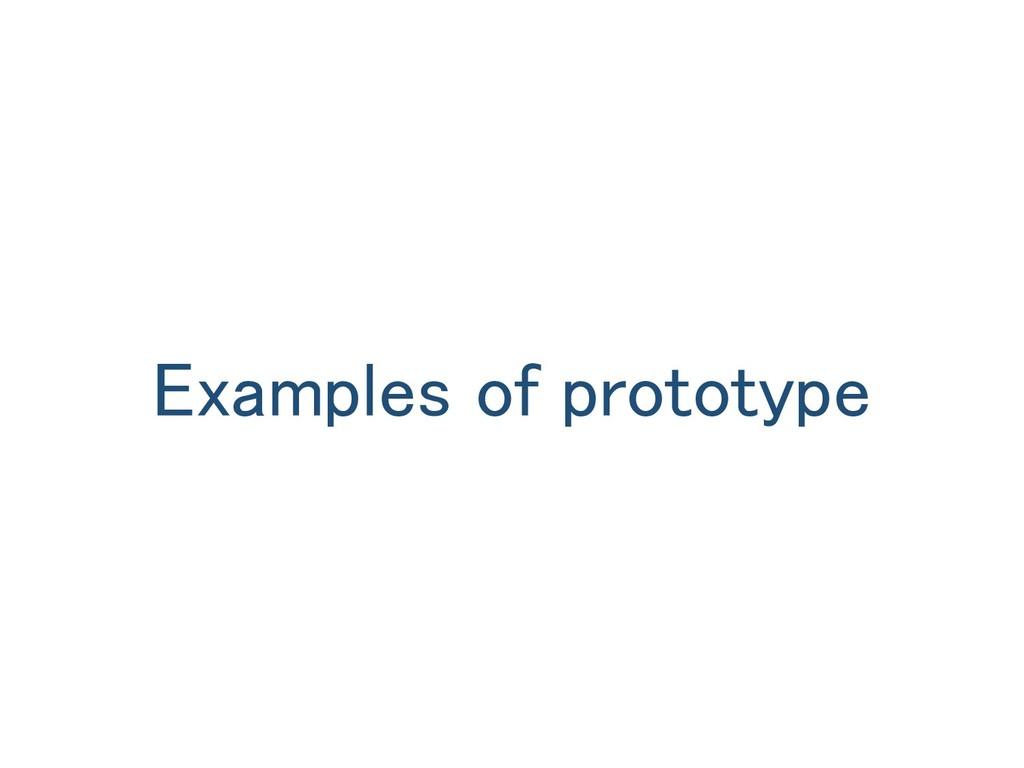 Examples of prototype