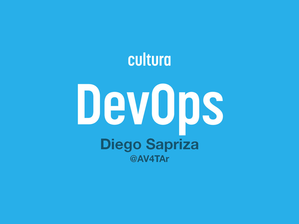 cultura DevOps Diego Sapriza @AV4TAr