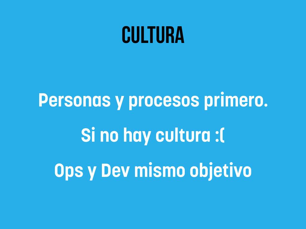 CULTURA Personas y procesos primero. Si no hay ...