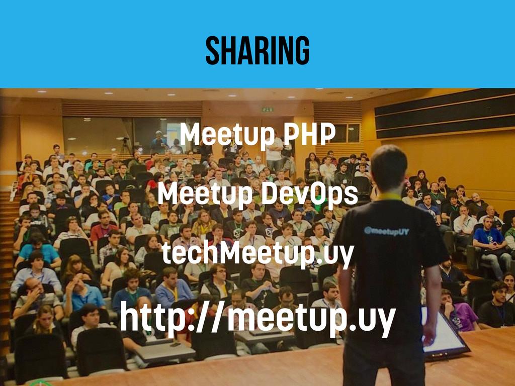 sharing Meetup PHP Meetup DevOps techMeetup.uy ...