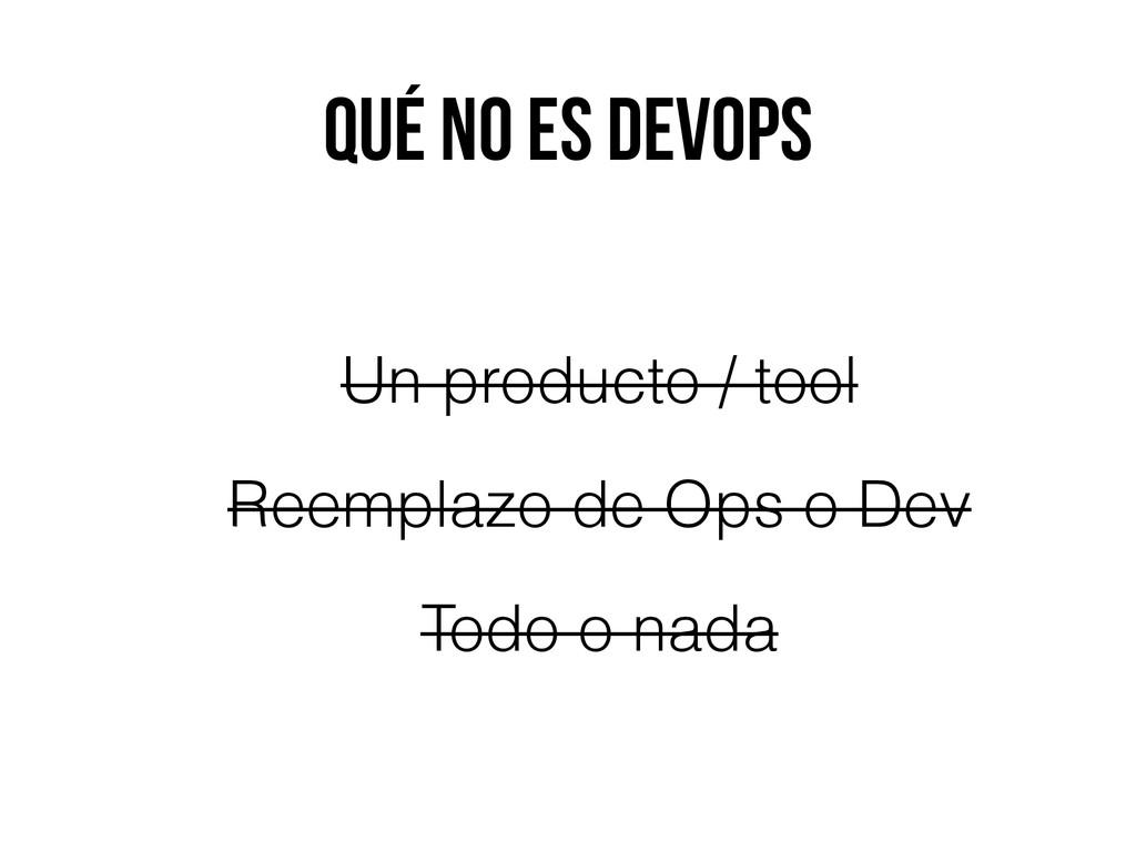 qué no es devops Un producto / tool Reemplazo d...