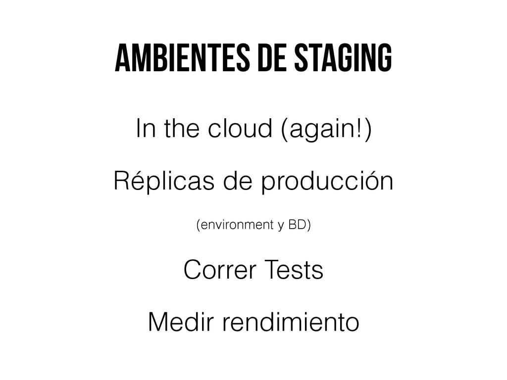 Ambientes de staging In the cloud (again!) Répl...