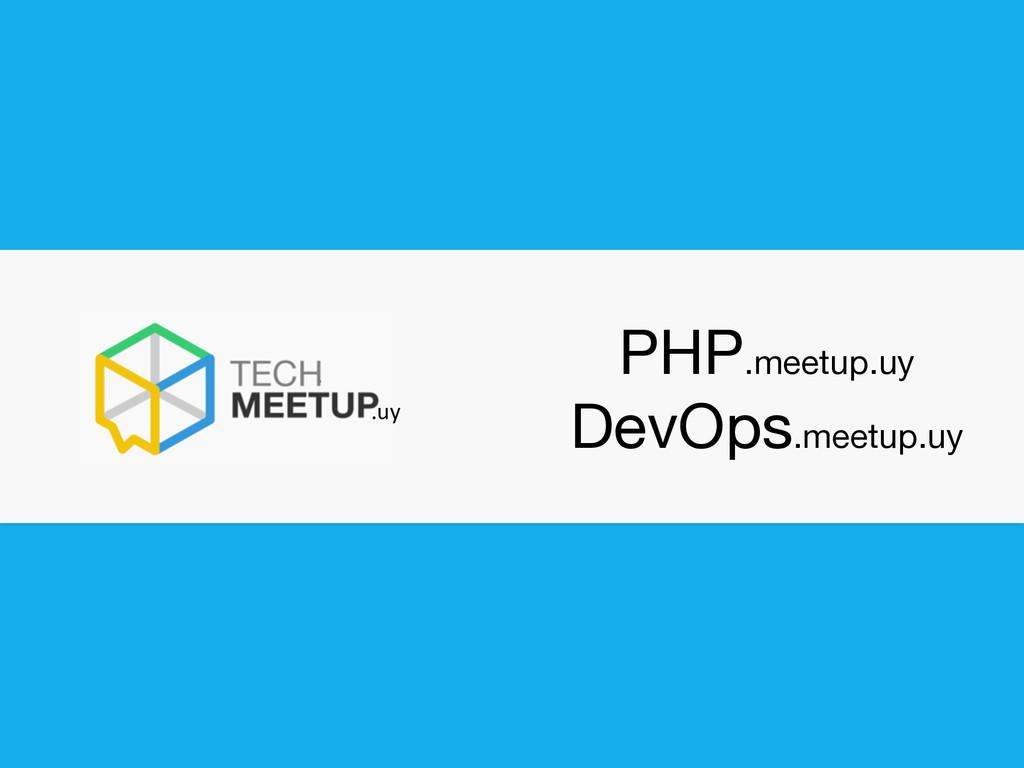 PHP.meetup.uy  DevOps.meetup.uy . .uy