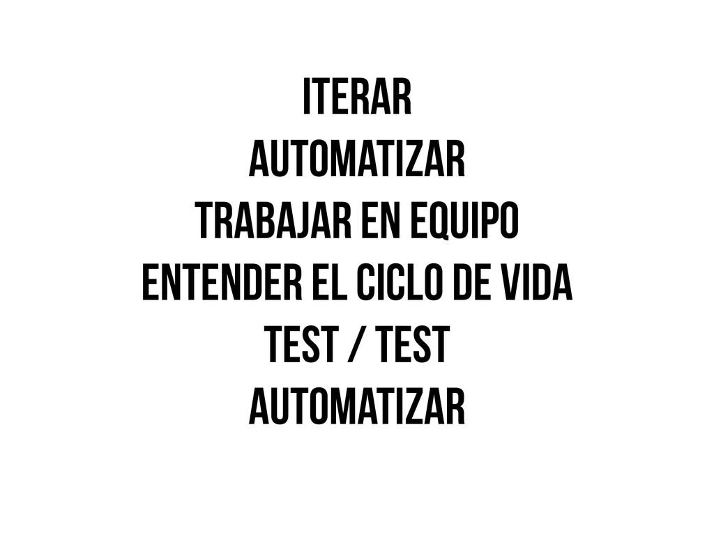 Iterar automatizar trabajar en equipo entender ...