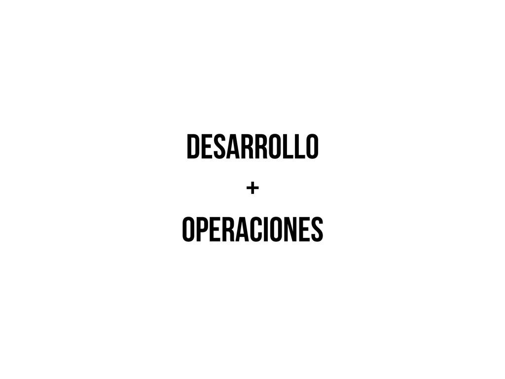 desarrollo + operaciones