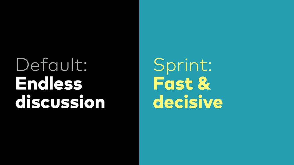Default: Endless discussion Sprint: Fast & deci...