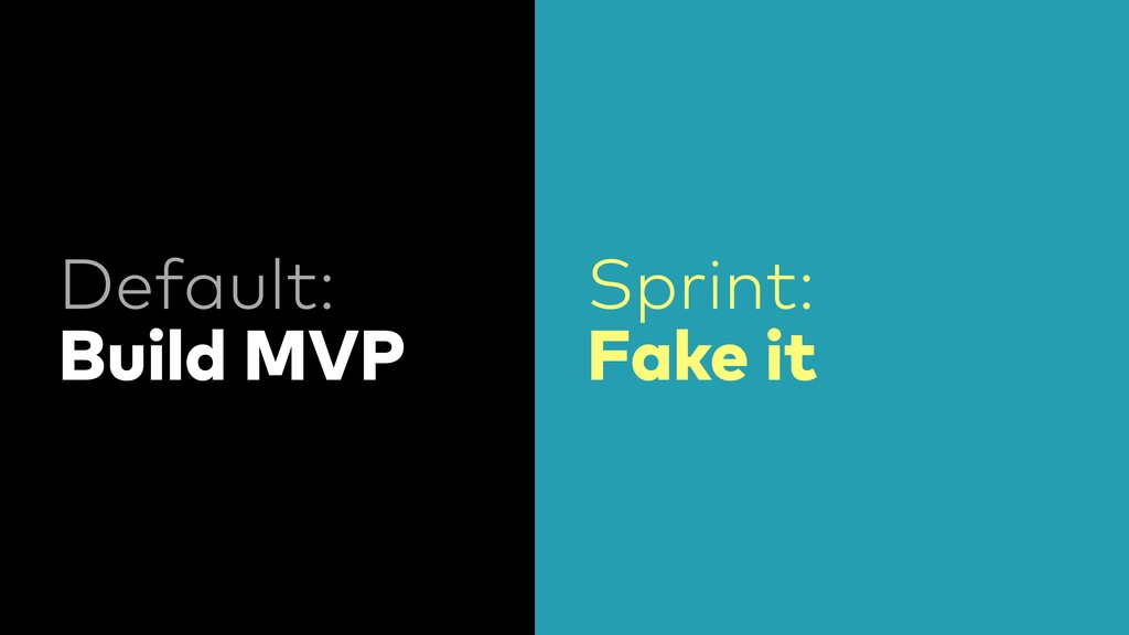 Default: Build MVP Sprint: Fake it