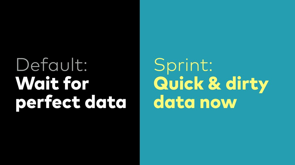 Default: Wait for perfect data Sprint: Quick & ...