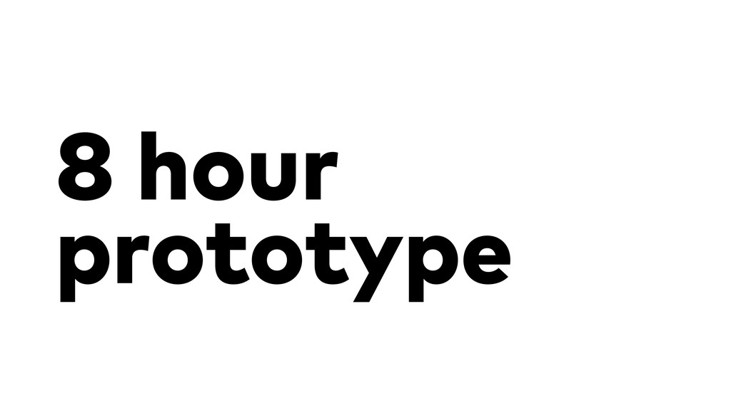 8 hour prototype