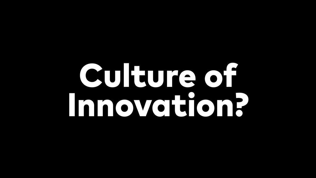 Culture of Innovation?