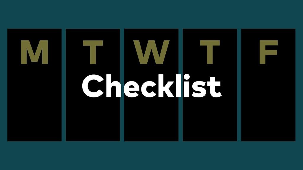 F M T W T Checklist