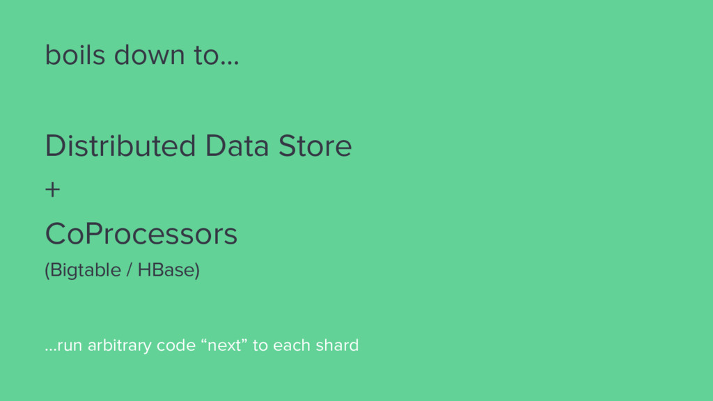 boils down to... Distributed Data Store + CoPro...