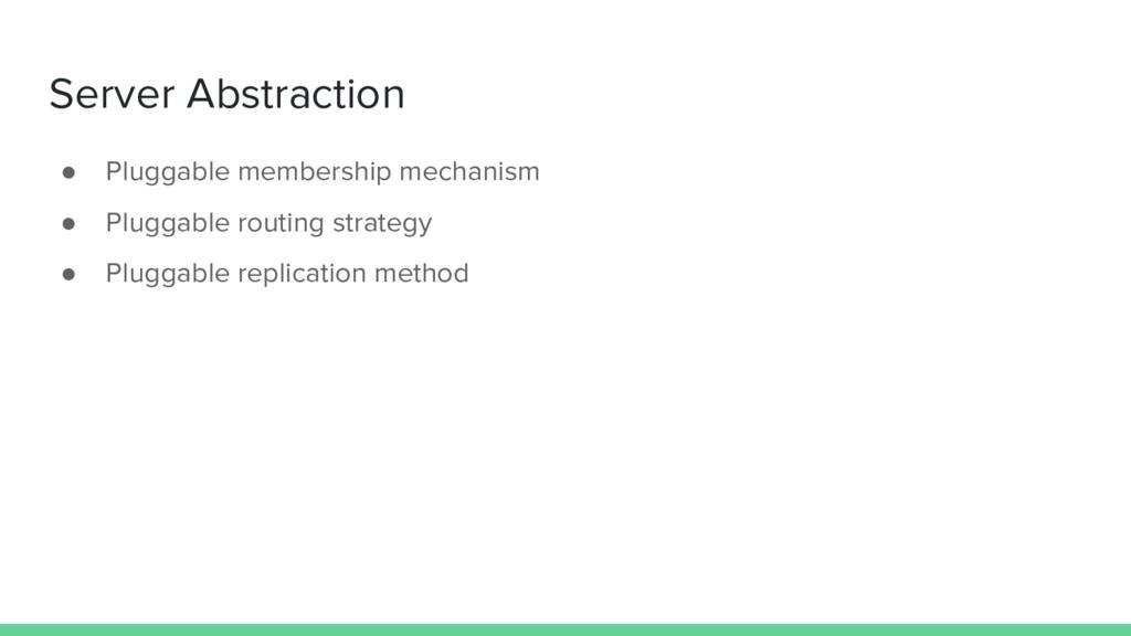 Server Abstraction ● Pluggable membership mecha...