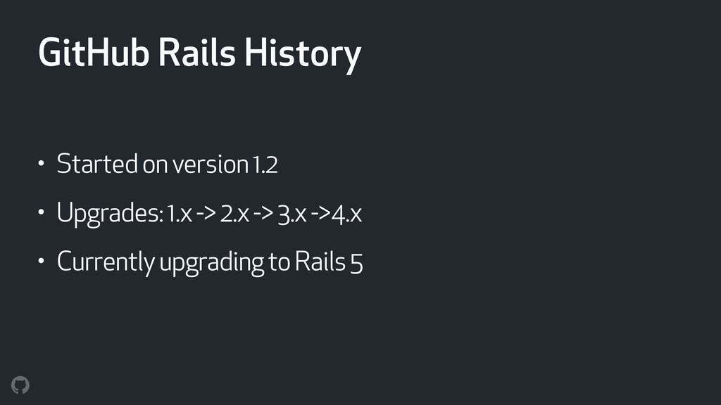 GitHub Rails History • Started on version 1.2 •...
