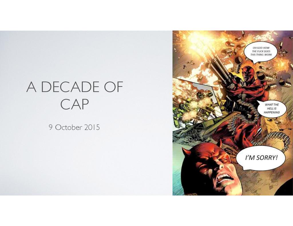 A DECADE OF CAP 9 October 2015