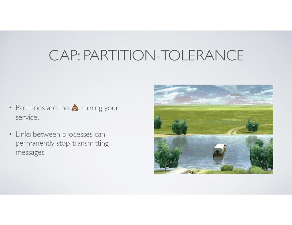 CAP: PARTITION-TOLERANCE • Partitions are the  ...