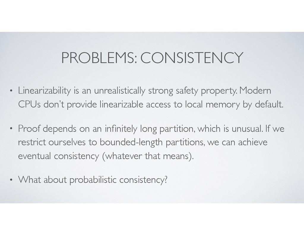 PROBLEMS: CONSISTENCY • Linearizability is an u...