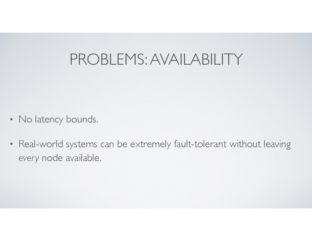 PROBLEMS: AVAILABILITY • No latency bounds. • R...