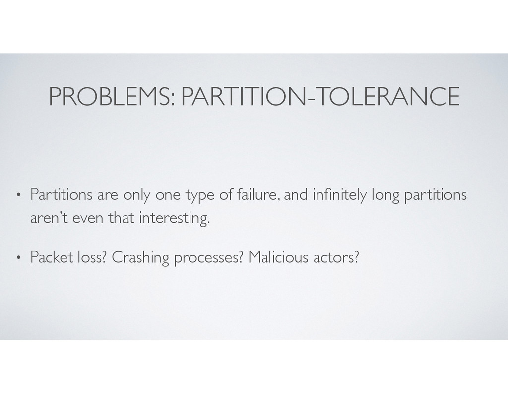 PROBLEMS: PARTITION-TOLERANCE • Partitions are ...