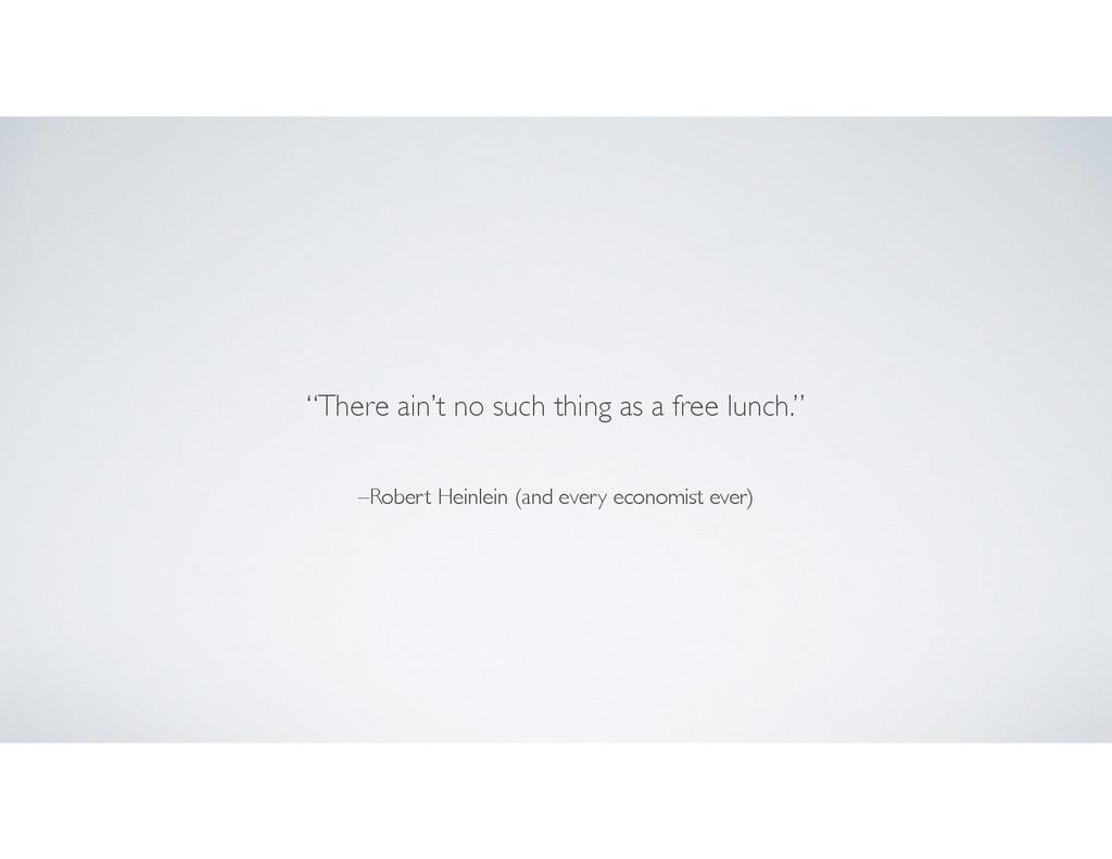 "–Robert Heinlein (and every economist ever) ""Th..."