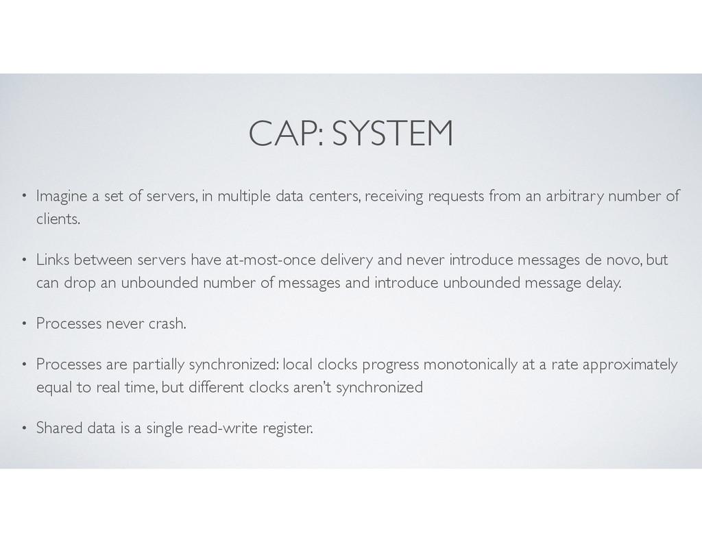 CAP: SYSTEM • Imagine a set of servers, in mult...