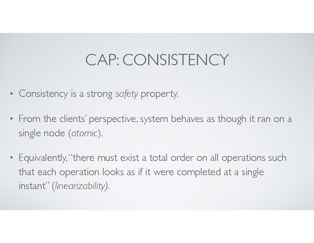 CAP: CONSISTENCY • Consistency is a strong safe...
