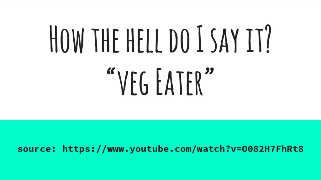 """How the hell do I say it? """"veg Eater"""" source: h..."""