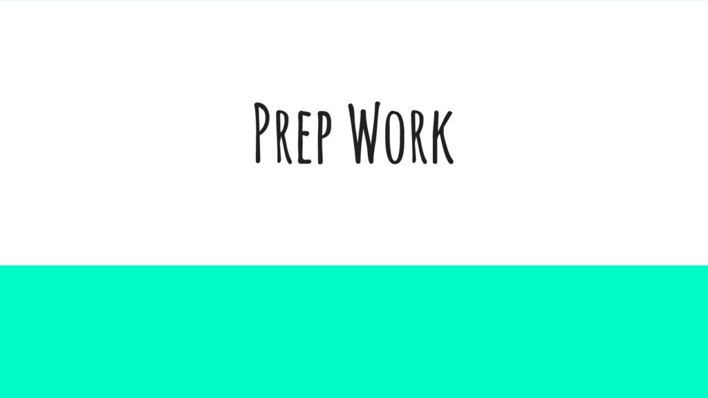 Prep Work