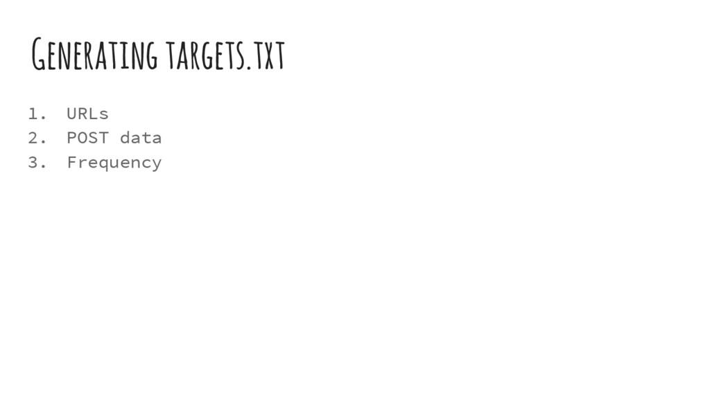 Generating targets.txt 1. URLs 2. POST data 3. ...