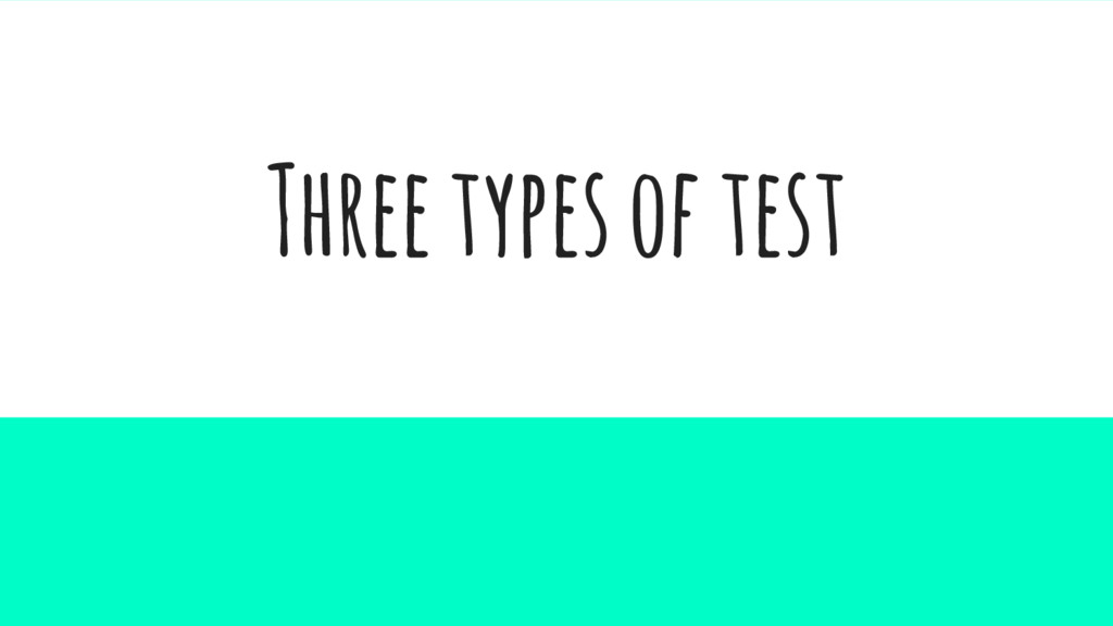 Three types of test