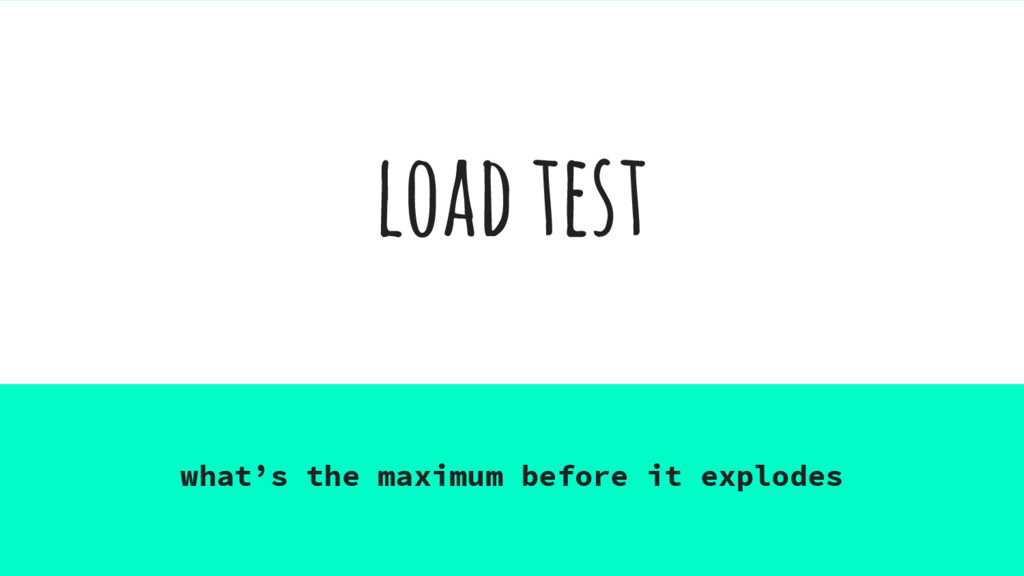 load test what's the maximum before it explodes