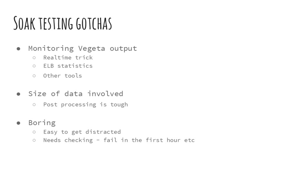 Soak testing gotchas ● Monitoring Vegeta output...