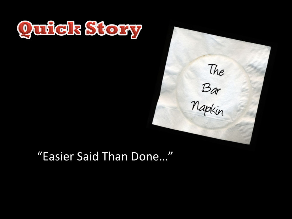 """Easier Said Than Done…"""