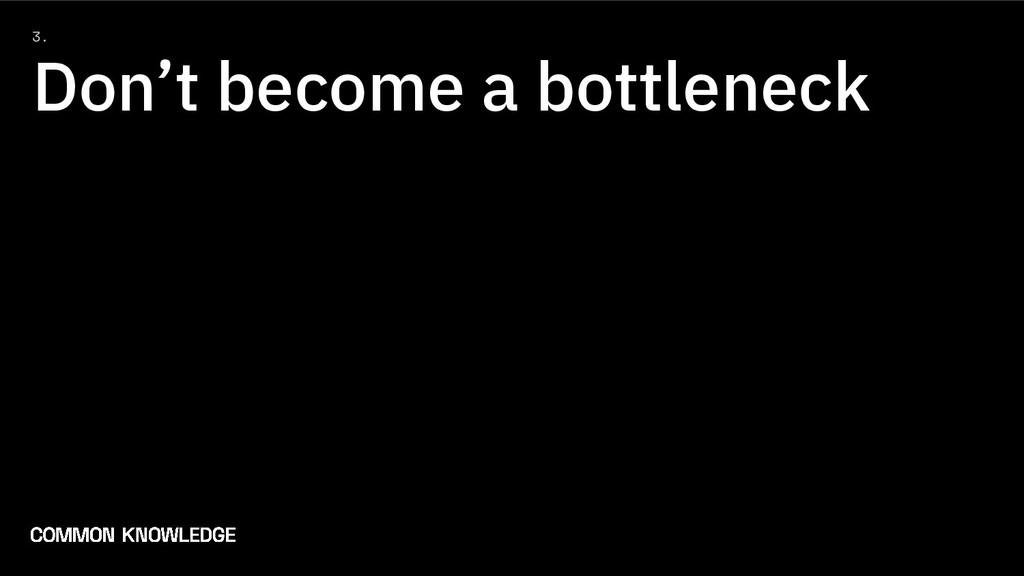 3. Don't become a bottleneck
