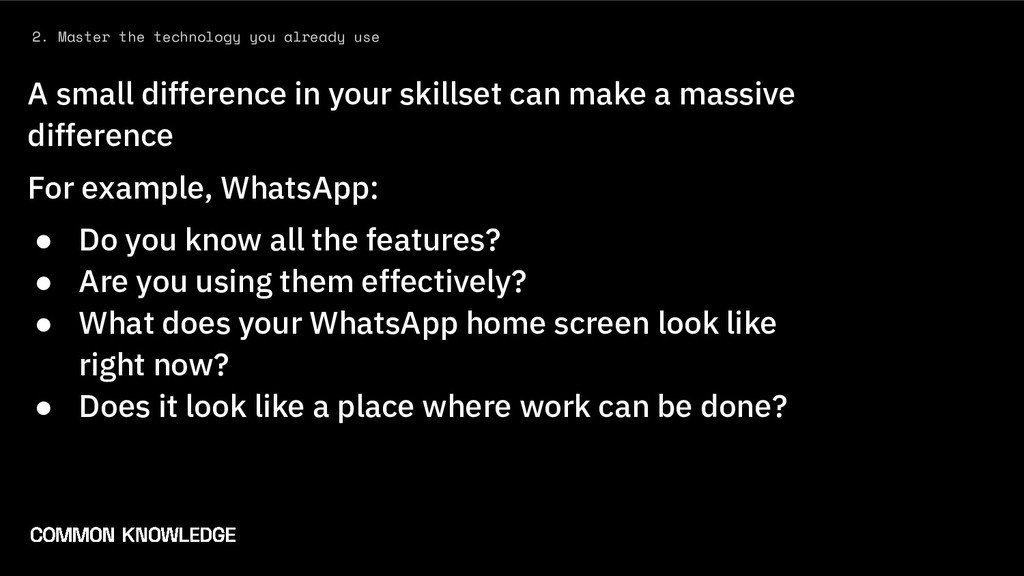 2. Master the technology you already use A smal...